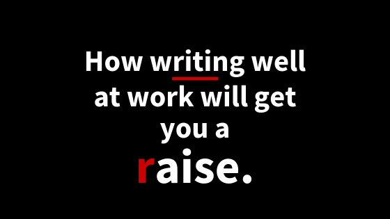 How writing well at work will get you a raise